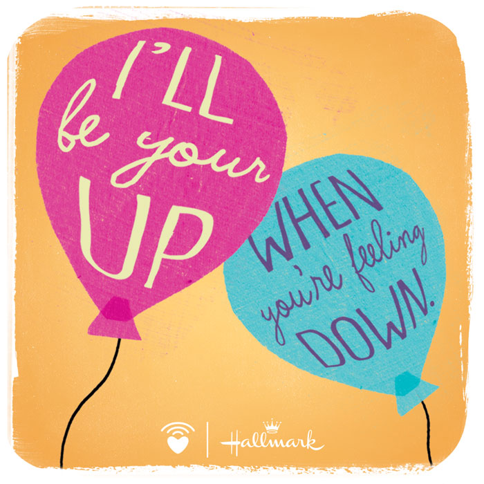 CarePost courtesy of Hallmark: I'll be your up when you're feeling down